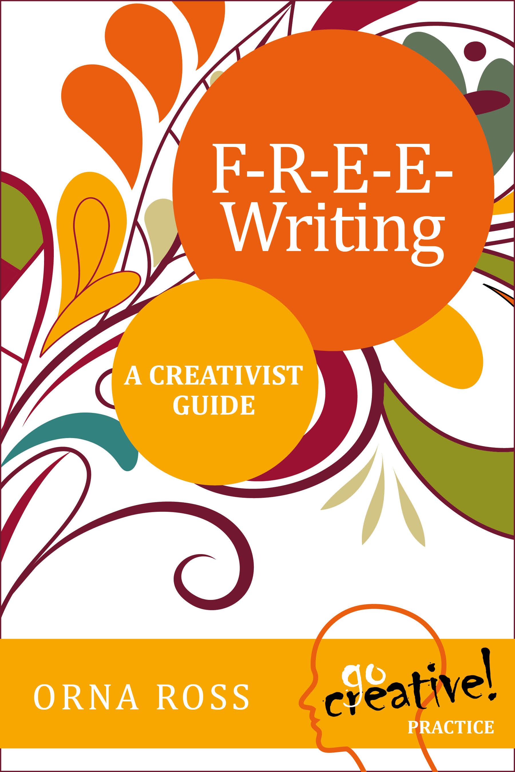 F-R-E-E-Writing: A Creativist Guide