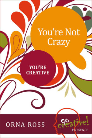 GoCreative-series-youre-not-crazy-youre-creative-Orna-Ross