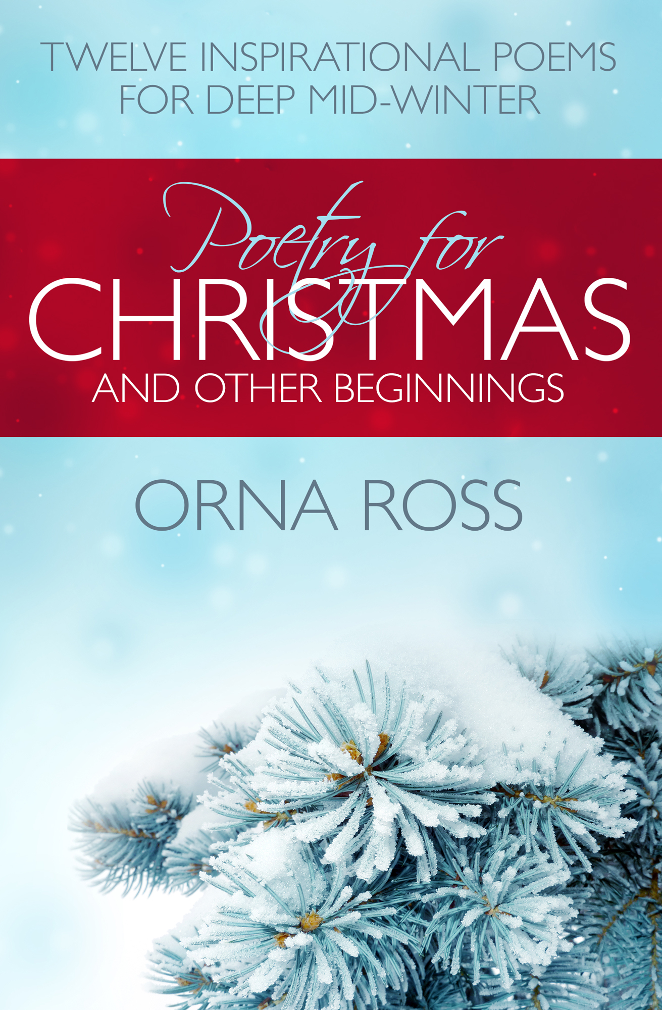 Poetry For Christmas & Other Beginnings: Twelve Inspirational Poems for Deep Mid-Winter