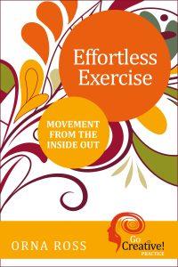 Creative Practice Body: Effortless Exercise
